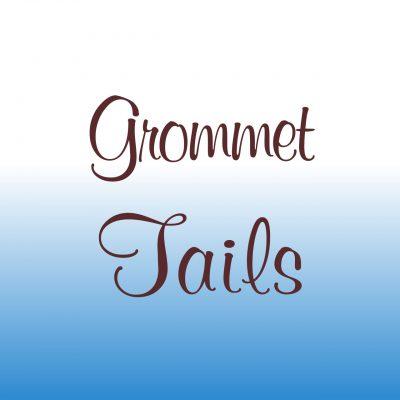 Grommet Tails